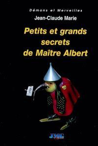 Petits et grands secrets de maître Albert ou Comment agir sur les événements : abrégé de magie naturelle