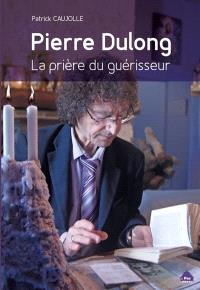 Pierre Dulong : la prière du guérisseur