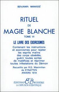Rituel de magie blanche. Volume 6, Le livre des exorcismes