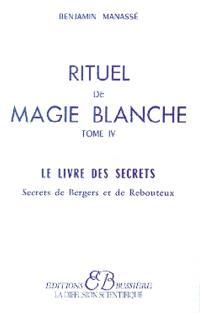 Rituel de magie blanche. Volume 4, Le livre des secrets