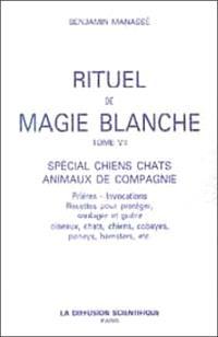 Rituel de magie blanche. Volume 7, Spécial chiens, chats, animaux de compagnie