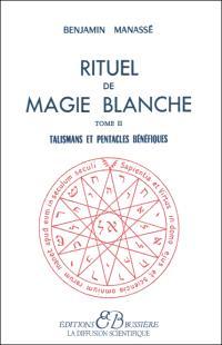 Rituel de magie blanche. Volume 2, Talismans et pentacles bénéfiques