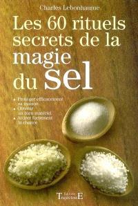 Secrets magiques du sel : 60 rituels pour écarter le mal, purifier et dominer