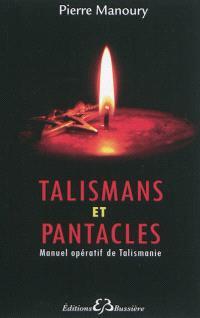 Talismans et pantacles : manuel opératif de talismanie