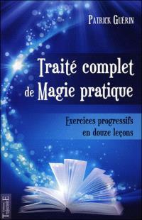 Traité complet de magie pratique : exercices progressifs en 12 leçons
