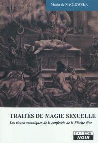 Traités de magie sexuelle : les rituels sataniques de la confrérie de la Flèche d'or
