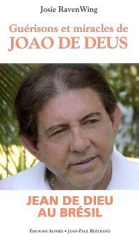 Guérisons et miracles : oeuvre de Joao de Deus du Brésil
