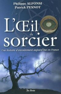 L'oeil du sorcier : une histoire d'envoûtement aujourd'hui en France