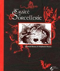 Traité de sorcellerie : suivi d'autres traités fameux et textes sulfureux consacrés aux sorciers et sorcières adeptes de la magie noire