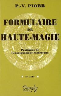 Formulaire de haute-magie : pratiques de l'enseignement ésotérique : 40e mille