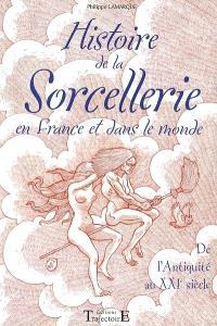 Histoire de la sorcellerie : en France et dans le monde, de l'Antiquité au XXIe siècle