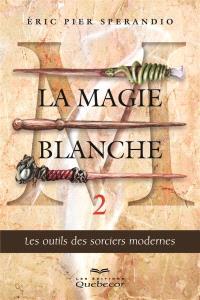 La magie blanche. Volume 2, Les outils des sorciers modernes