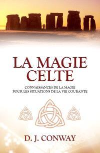 La magie celte  : connaissances de la magie pour les situations de la vie courantes