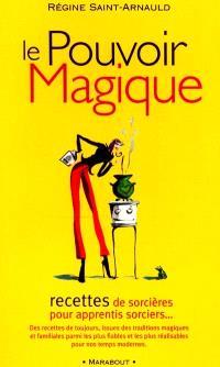 Le pouvoir magique : 101 recettes sorcières pour apprenti sorcier