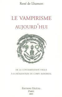 Le vampirisme aujourd'hui : de la contamination virale à la réalisation du corps immortel