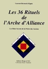 Les 36 rituels de l'Arche d'Alliance : les rites secrets de la prière des Anciens
