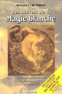 Les secrets de la magie blanche : pour la conquête du bonheur : développez naturellement la puissance magique qui est en vous