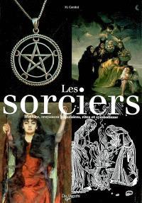 Les sorciers : histoire, croyances populaires, rites et symbolisme