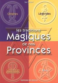 Les traditions magiques de nos provinces : origines, légendes, croyances populaires, rites