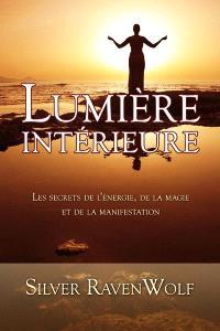 Lumière intérieure  : secrets de l'énergie, de la magie et de la manifestation