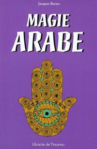 Magie arabe : à la lumière du Coran et de la Sunna et d'après l'oeuvre d'Edmond Doutté : traité pratique de haute magie