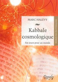 Kabbale cosmologique : six jours pour un monde