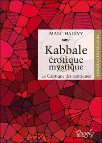 Kabbale érotique & mystique : le Cantique des cantiques