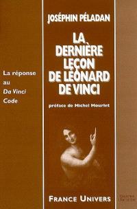La dernière leçon de Léonard de Vinci : la réponse au Da Vinci code