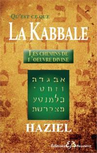 Qu'est-ce que la Kabbale ? : les chemins de l'oeuvre divine