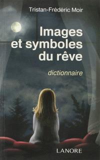 Images et symboles du rêve : dictionnaire, 617 mots
