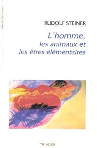 L'homme, les animaux et les êtres élémentaires : 12 conférences faites à Dornach du 19 octobre au 11 novembre 1923