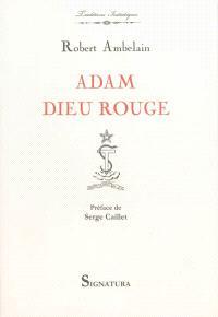 Adam dieu rouge : l'ésotérisme judéo-chrétien, la gnose et les ophites, lucifériens et Rose-Croix