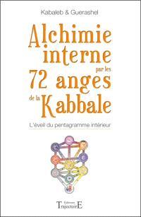 Alchimie interne par les 72 anges de la Kabbale : l'éveil du pentagramme intérieur