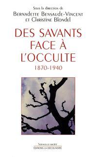 Des savants face à l'occulte : 1870-1940