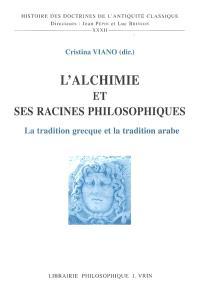 L'alchimie et ses racines philosophiques : la tradition grecque et la tradition arabe