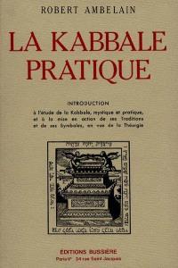 La Kabbale pratique : introduction à l'étude de la Kabbale mystique et pratique, et à la mise en action de ses traditions et de se symboles, en vue de la Théurgie