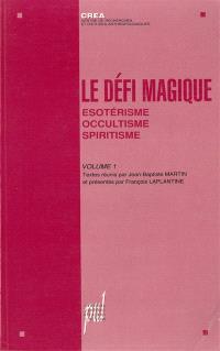 Le défi magique. Volume 1, Esotérisme, occultisme, spiritisme
