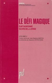 Le défi magique. Volume 2, Satanisme, sorcellerie