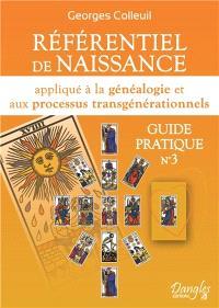 Guide pratique. Volume 3, Référentiel de naissance appliqué à la généalogie et aux processus transgénérationnels
