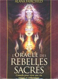 L'oracle des rebelles sacrés : conseils pour vivre une vie unique et authentique