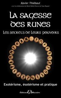 La sagesse des runes : les secrets de leurs pouvoirs : exotérisme, ésotérisme et pratique