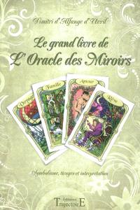 Le grand livre de l'Oracle des Miroirs : symbolisme, tirages et interprétation