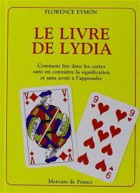 Le livre de Lydia : comment lire dans les cartes sans en connaître la signification et sans avoir a apprendre