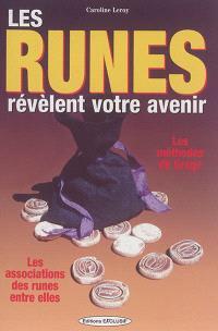 Les runes révèlent votre avenir : les méthodes de tirage, les associations des runes entre elles