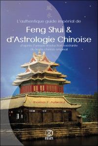 L'authentique guide impérial de feng shui et d'astrologie chinoise : d'après l'unique traduction existante du texte chinois original