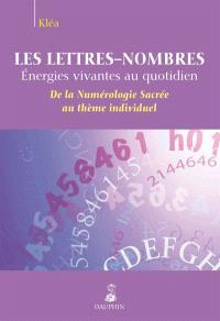 Les lettres-nombres : énergies vivantes au quotidien : de la numérologie sacrée au thème individuel