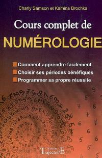 Cours complet de numérologie : comment apprendre facilement, choisir ses périodes bénéfiques, programmer sa propre réussite