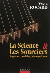 La science & les sourciers : baguettes, pendules, biomagnétisme