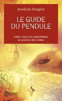 Le guide du pendule : initiez-vous à la radiesthésie, la science des ondes