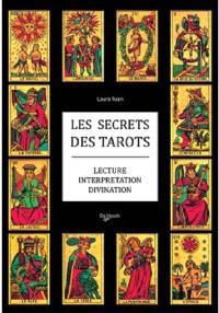 Les secrets des tarots : lecture, interprétation, divination